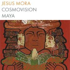 Jesus Mora – Cosmovision Maya